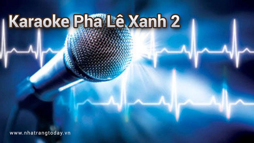 Karaoke Pha Lê Xanh 2 Nha Trang